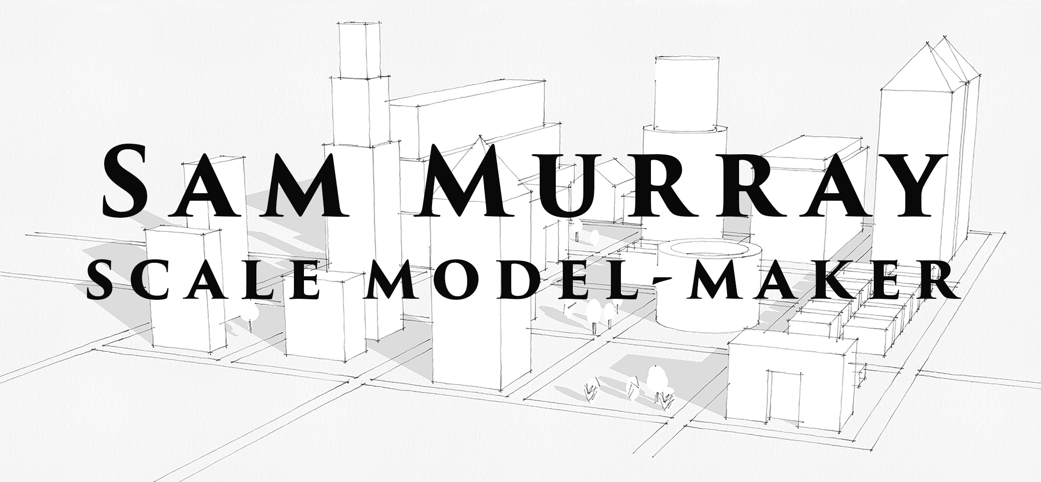 Sam Murray             scale model-making